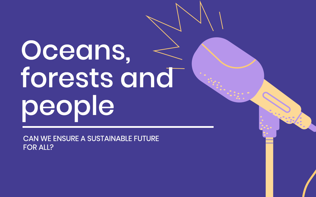 Oceans, forests and people: Can we ensure a sustainable future for all? - Made by: Amkieltiela, Aleksandra Tsvetelinova Zlateva, Lindsay Demazy, Marisol Arestegui Espinal